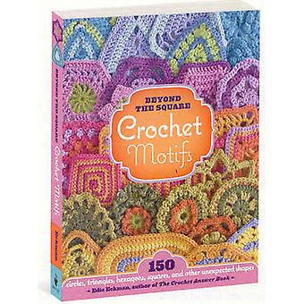Beyond the Square Crochet Motifs by Edie Eckman - 9781603420396 Book