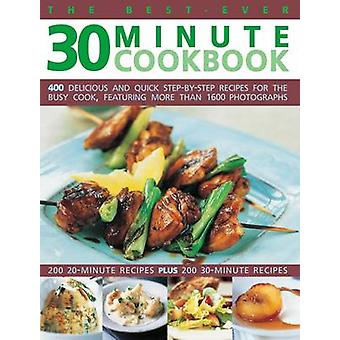 The Best-ever 30 Minute Cookbook - 400 Delicious and Quick Step-by-ste
