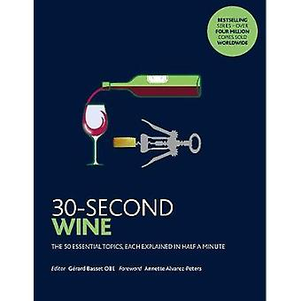 30-Second Wine - The 50 essential topics - each explained in half a mi