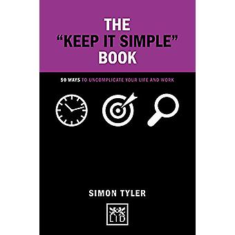 The Keep it Simple Book - 50 Ways to Uncomplicate Your Life and Work b