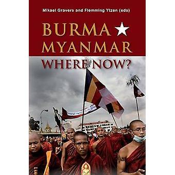 Burma/Myanmar - Where Now? by Mikael Gravers - Flemming Ytzen - 97887