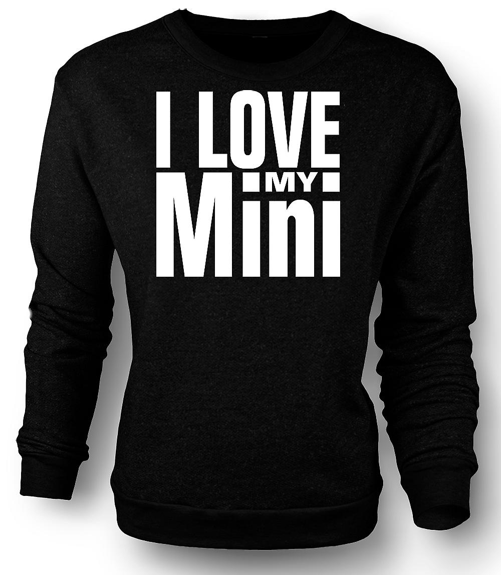 Mens Sweatshirt I Love My Mini - Car Enthusiast