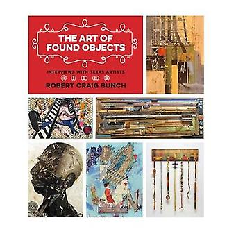 The Art of Found Objects - Interviews with Texas Artists by Robert Cra
