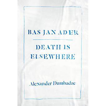Bas Jan Ader - ist der Tod an anderer Stelle von Alexander Dumbadze - 978022626985