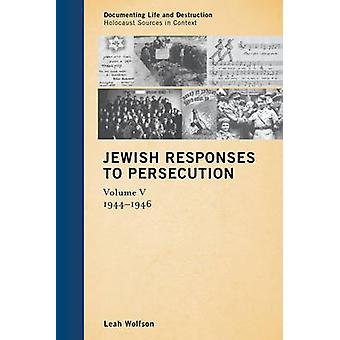 Jewish Responses to Persecution - 1944-1946 - Volume V by Leah Wolfson