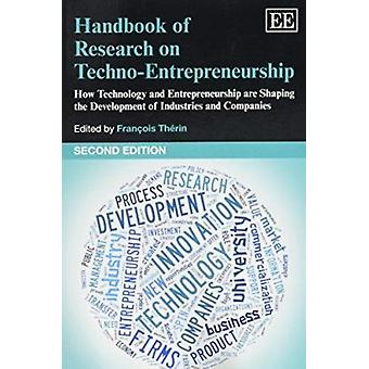 Handbook of Research on Techno-Entrepreneurship - How Technology and E