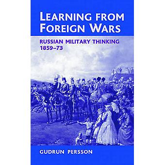Learning from Foreign Wars - Russian Military Thinking 1859-73 by Gudr