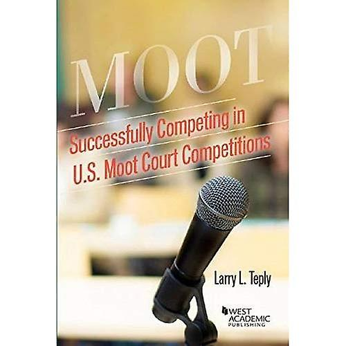 Successfully Competing in U.S. Moot Court Competitions (voitureeer Guides)