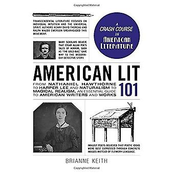 American Lit 101: From Nathaniel Hawthorne to Harper Lee and Naturalism to Magical Realism, an essential guide...