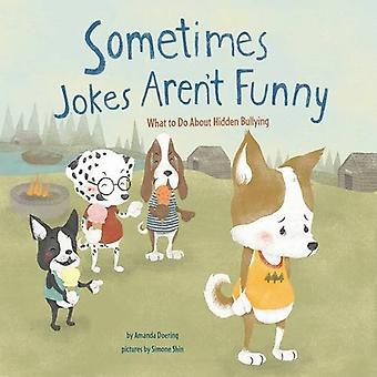 Sometimes Jokes Aren't Funny: What to Do about Hidden Bullying (No More Bullies)