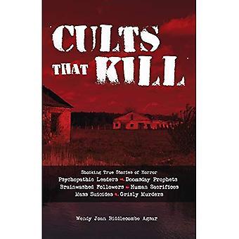 Kulter som döda: chockerande True Stories of Horror från psykopatiska ledare, Domedagen profeter och hjärntvättade anhängare till människooffer, massa självmord och ohyggliga mord