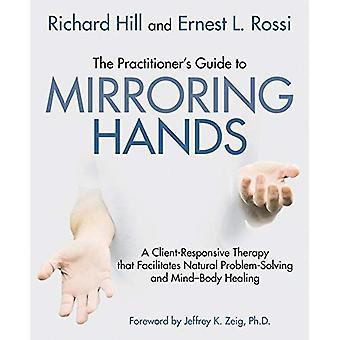 Guide du praticien pour la mise en miroir des mains: une thérapie Client sensibles qui facilite la résolution des problèmes naturels et guérison corps-esprit