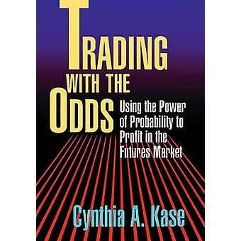 Trading with the Odds by Kase & Cynthia A.