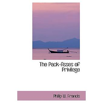 The PackAsses of Privilege by Francis & Philip W.