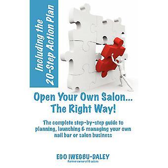 Öffnen Sie Ihre eigenen Salon... Der richtige Weg eine Stepbystep Leitfaden zum planen, starten, Ihren eigenen Salon oder Nagel Bar Geschäft von IwegbuDaley & Ego