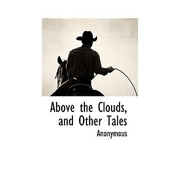 Above the Clouds and Other Tales by Anonymous & .