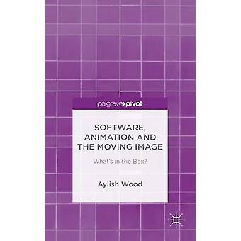 Software Animation and the Moving Image Whats in the Box by Wood & Aylish