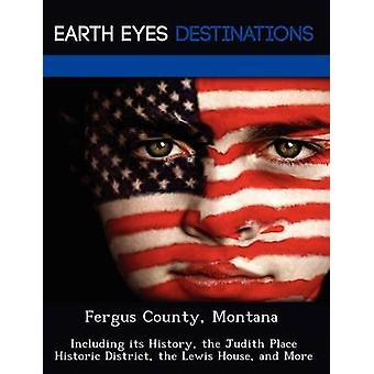 Fergus County Montana incluindo sua história, o lugar de Judith Historic District na casa de Lewis e mais por Verne & Violette
