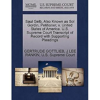 Saul Gelb Also Known as Sol Gordin Petitioner v. United States of America. U.S. Supreme Court Transcript of Record with Supporting Pleadings by GOTTLIEB & GERTRUDE