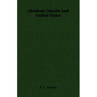 Abraham Lincoln och USA av Wheare & K. C.