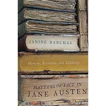 Matters of Fact in Jane Austen History Location and Celebrity by Barchas & Janine
