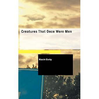 Créatures qui étaient autrefois des hommes de Gorki & Maxim