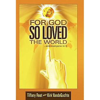 For God So Loved the World ...and Everyone in It by Root & Tiffany