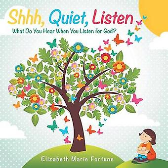 Shhh Quiet Listen What Do You Hear When You Listen for God by Fortune & Elizabeth Marie