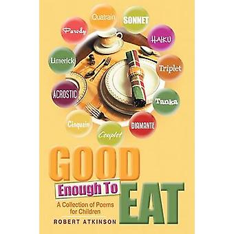 Good Enough To Eat A Collection of Poems for Children by Atkinson & Robert