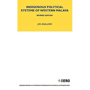 Indigenous Political Systems of Western Malaya by Gullick & J. M.
