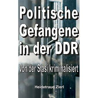 Politische Gefangene in der DDR de Zierl & Heidetraud