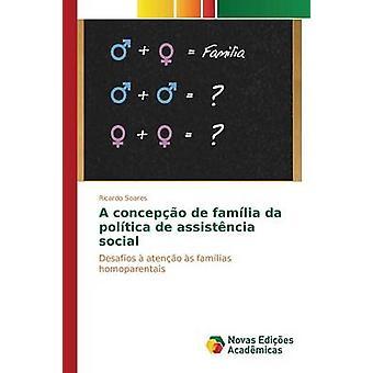 A concepo de famlia da poltica de assistncia social by Soares Ricardo