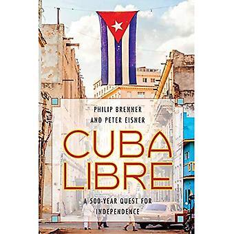 Cuba Libre: En 500 års strävan efter självständighet