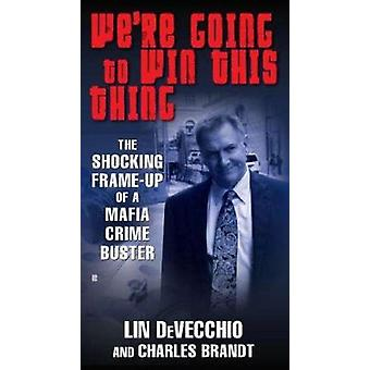 We're Going to Win This Thing - The Shocking Frame-Up of a Mafia Crime