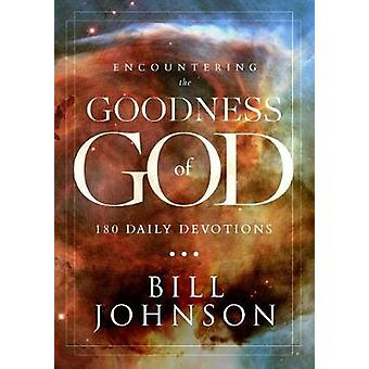 Encountering the Goodness of God - 180 Daily Devotions by Bill Johnson