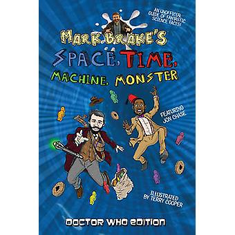 Mark Brake's Space - Time - Machine - Monster (Doctor Who Edition) by