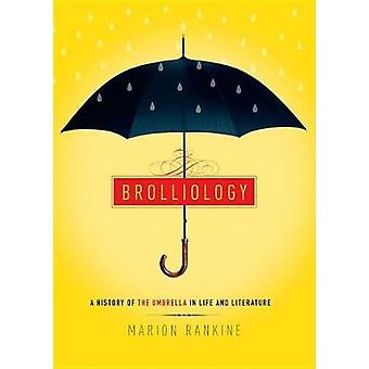 Brolliology - A History of the Umbrella in Life and Literature by Mari
