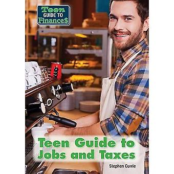 Teen Guide to Jobs and Taxes by Stephen Currie - 9781682820827 Book