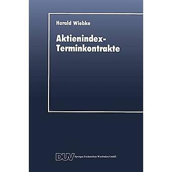 AktienindexTerminkontrakte  Destabilisierende Instrumente des Portfoliomanagements by Wiebke & Harald