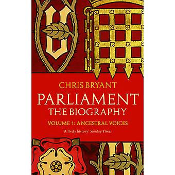 Parliament The Biography Volume I  Ancestral Voices by Chris Bryant