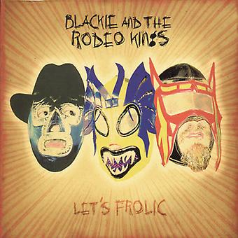 Blackie & Rodeo konger - Lad os Frolic [CD] USA importerer