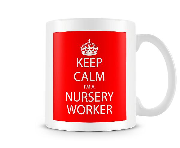 Keep Calm Im A Nursery Worker Printed Mug Printed Mug