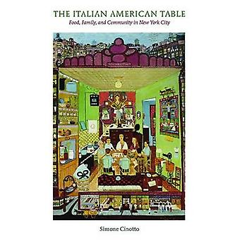 The Italian American Table - Food - Family - and Community in New York