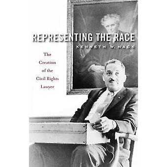 Representing the Race - The Creation of the Civil Rights Lawyer by Ken