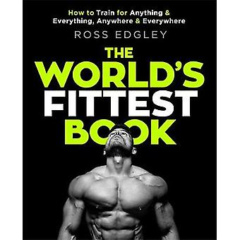 The World's Fittest Book - How to train for anything and everything -