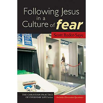 Following Jesus in a Culture of Fear by Scott Bader-Saye - 9781587431