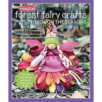 Magical Forest Fairy Crafts Through the Seasons - Make 25 Enchanting F