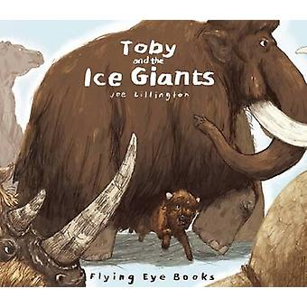 Toby and the Ice Giants by Joe Lillington - Joe Lillington - 97819092