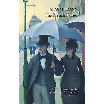 The French Father by Alain Elkann - Alastair McEwen - Gustave Cailleb