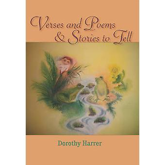 Verses and Poems and Stories to Tell by Dorothy Harrer - 978193636758